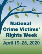 National Crime Victims' Rights Week, April 19-25, 2020