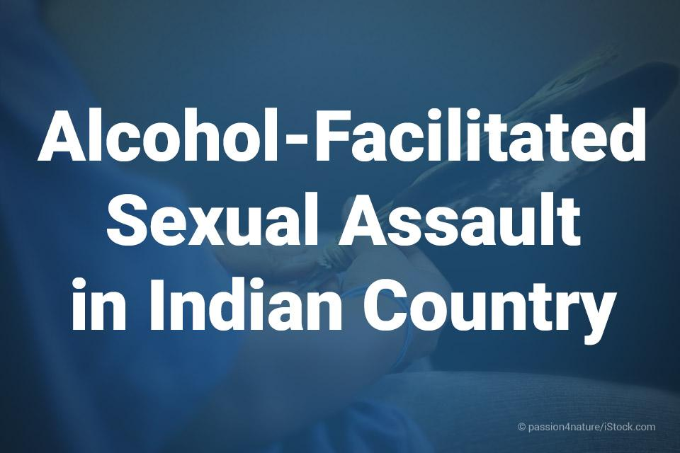 Alcohol-Facilitated Sexual Assault in Indian Country