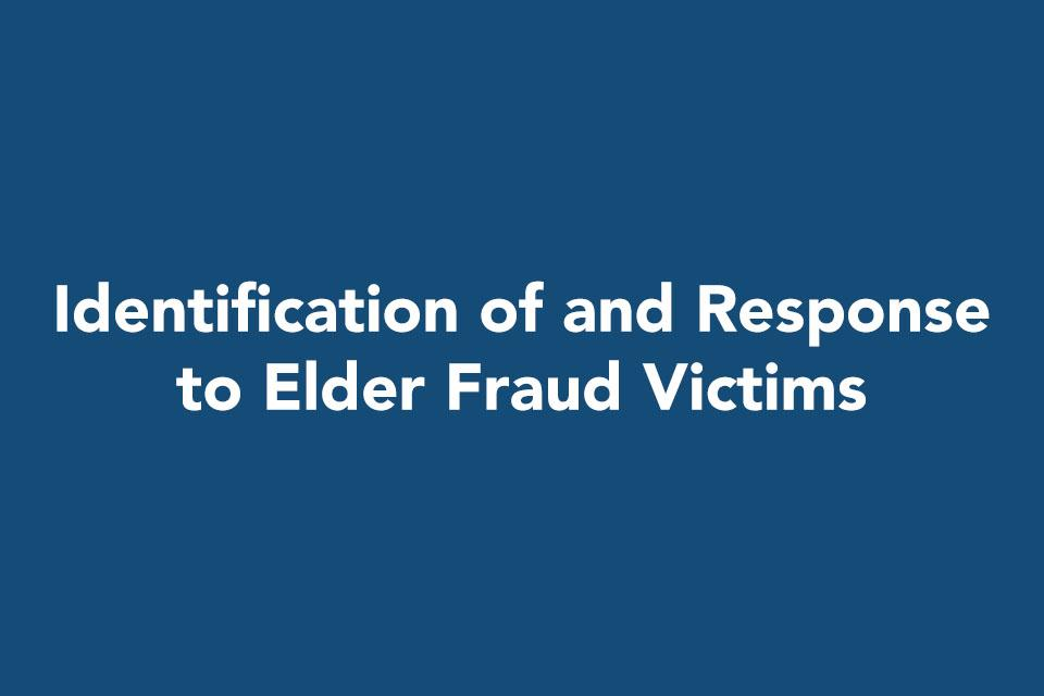 Identification of and Response to Elder Fraud Victims