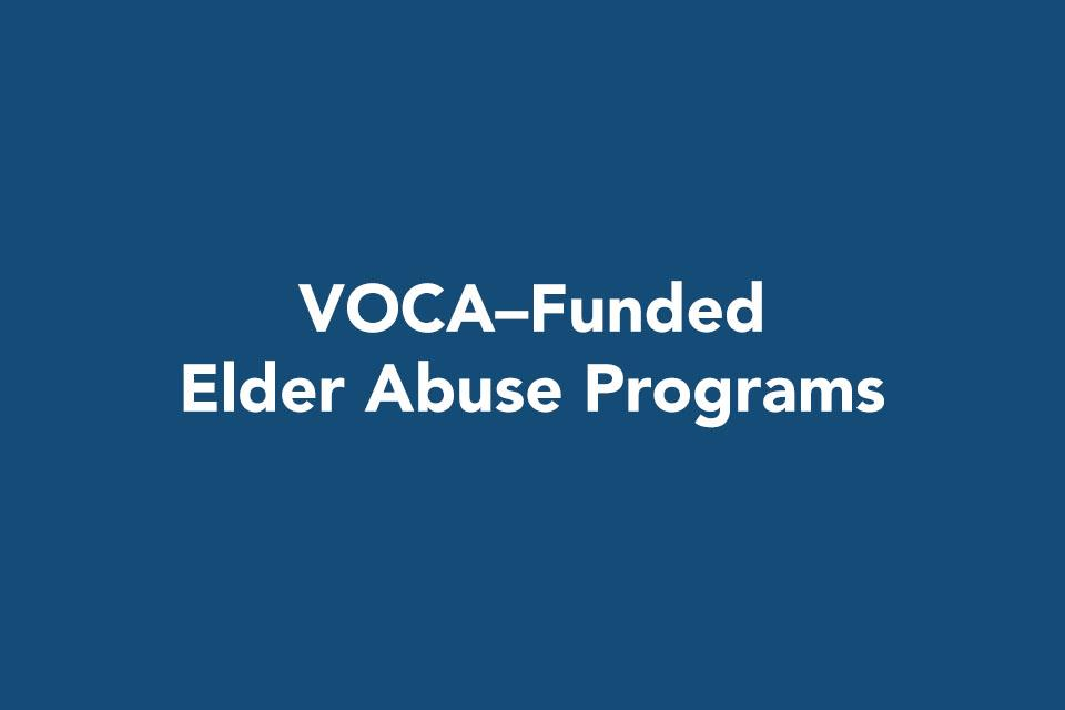 VOCA–Funded Elder Abuse Programs